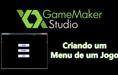 Tutorial: GameMaker – Criando Menu para Jogo