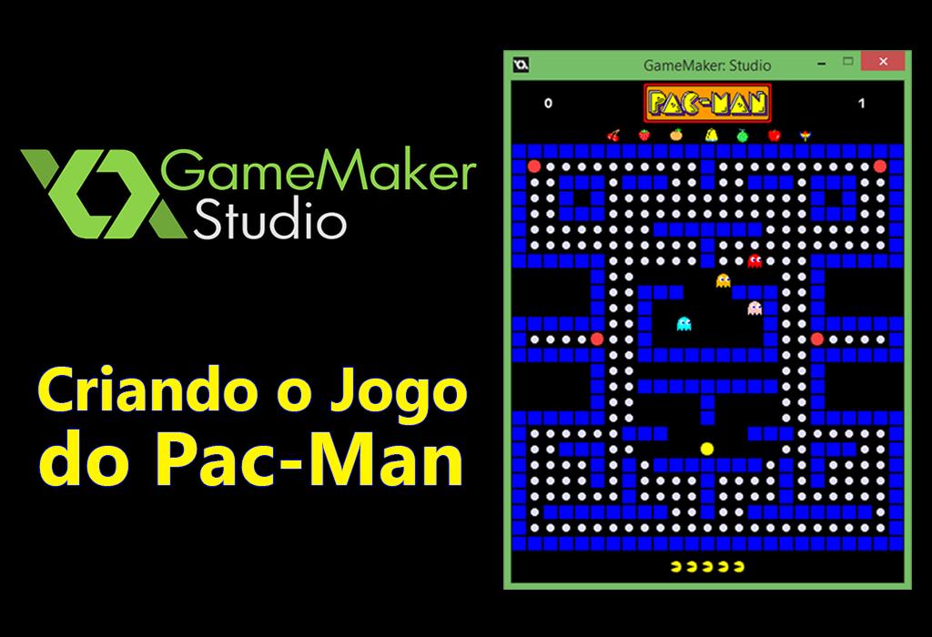 Youtube: Criando o Jogo do Pac-Man no GameMaker