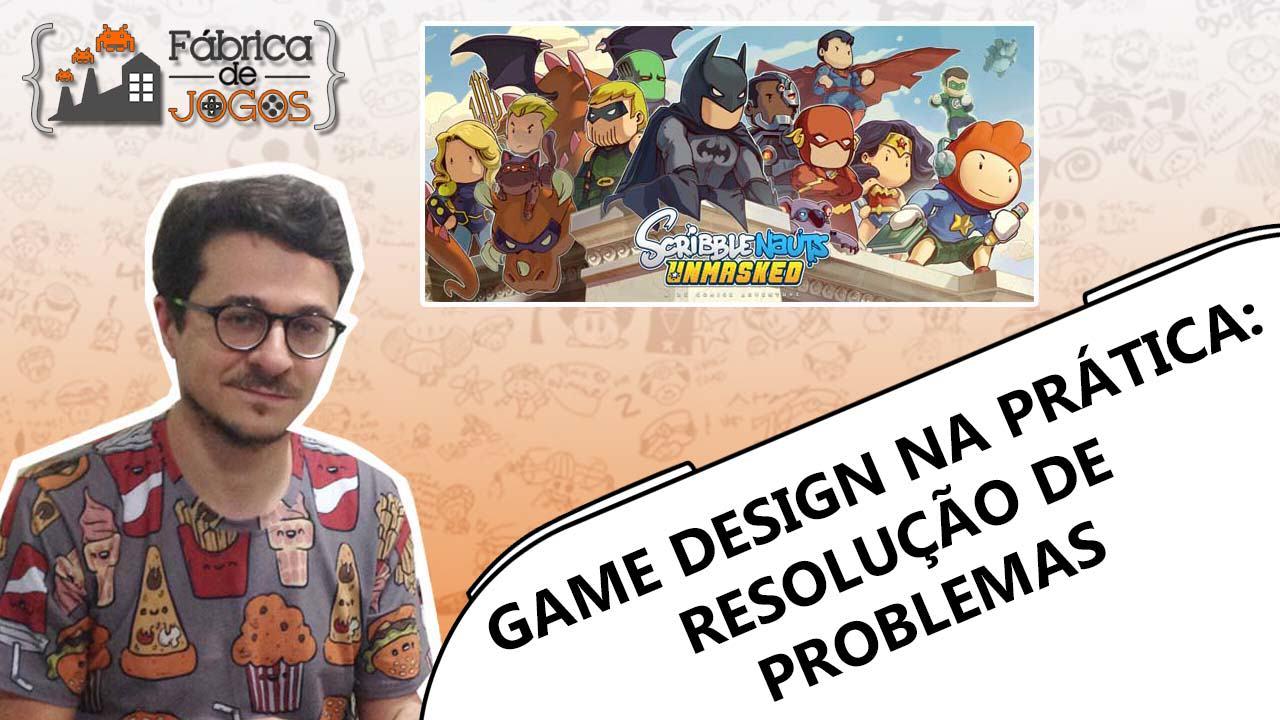 Youtube: Game Design na Prática: Resolução de Problemas (Scribblenauts Unmasked)