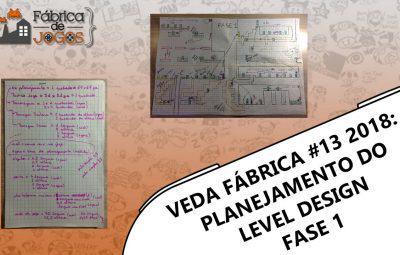 VEDA Fábrica 2018 #13 – Planejamento do Level Design da Fase 1