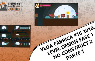 VEDA Fábrica 2018 #16 – Level Design Fase 1 no Construct 2 – Parte 1