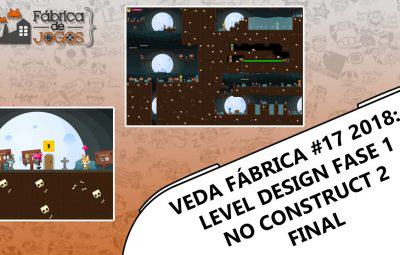 VEDA Fábrica 2018 #17 – Level Design Fase 1 no Construct 2 – Parte Final