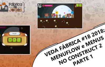 VEDA Fábrica 2018 #18 – Menuflow e Menus no Construct 2