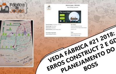 VEDA Fábrica 2018 #21 – Erros no GDD e Construct 2 e Planejamento Boss