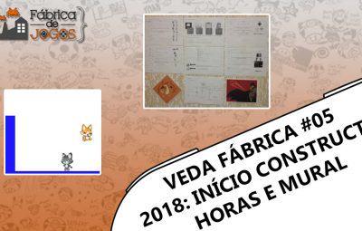 VEDA Fábrica 2018 #05 – Iniciando no Construct 2 o Jogo. Here We go!