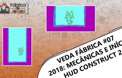 VEDA Fábrica 2018 #07 – Mecânicas Final e Início da HUD no Construct 2