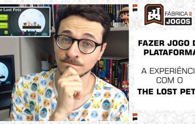 """FAZER JOGO DE PLATAFORMA: GAME DESIGN e Experiência no """"The Lost Pets"""""""