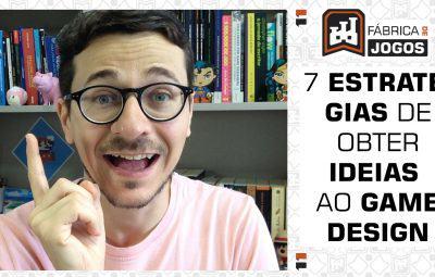 7 Estratégias para Gerar IDEIAS para o GAME DESIGN