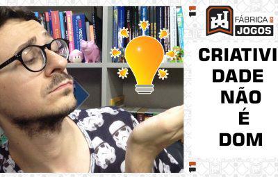 GAME DESIGNER: CRIATIVIDADE não é DOM