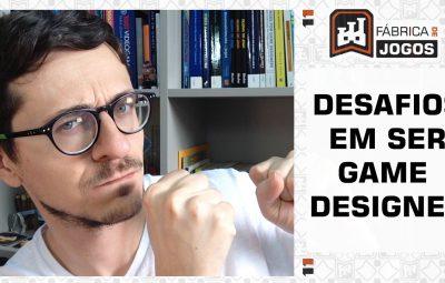 Os 10 Principais Desafios de um Game Designer