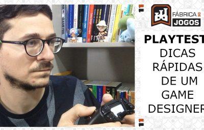Playtest: Dicas Rápidas de um Game Designer