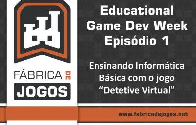 """Educational Game Dev Week – Episódio 1 – Ensinando Informática Básica com o Jogo """"Detetive Virtual"""""""