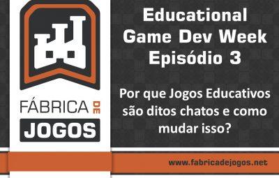 Educational Game Dev Week Episódio 3: Por que Jogos Educativos são ditos chatos e como mudar isso?