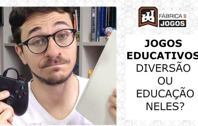 Jogos Educativos devem ter Diversão ou Educação?