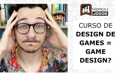 Curso de Design de Games é sobre Game Design?