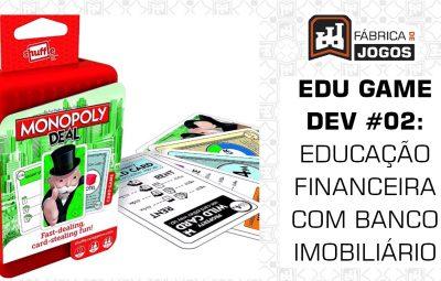 Série Edu Game Dev #02: Educação Financeira com o Banco Imobiliário