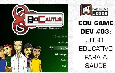 Série Edu Game Dev #03: Fazendo um Jogo para a Área da Saúde