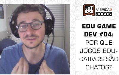 Série Edu Game Dev #04: Por que jogos educativos são chatos e como mudar isso?