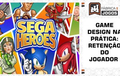 Game Design na Prática: Retenção do Jogador (SEGA Heroes)
