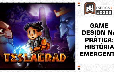 Game Design na Prática: História Emergente (Teslagrad)