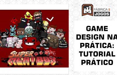 Game Design na Prática: TutoriaL Prático (Super Meat Boy)
