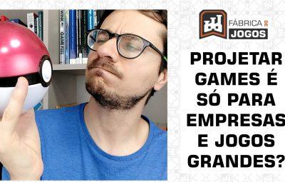 Projetar Games é só para Empresas e Jogos Grandes?