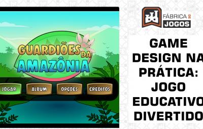 Game Design na Prática: Jogo Educativo Divertido  (Guardiões da Amazônia)
