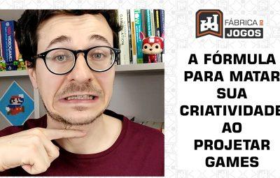 A Fórmula para Matar a sua Criatividade ao Projetar Games