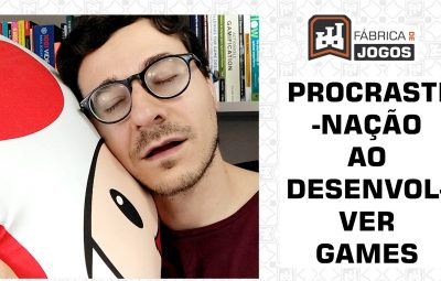 Como lidar com a Procrastinação ao Desenvolver Games? (e não deixe para assistir depois)