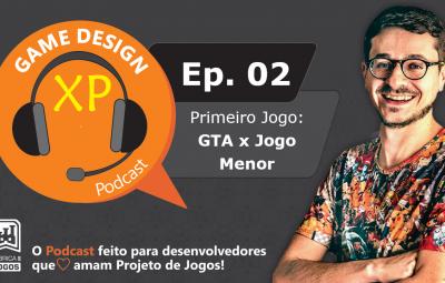 Podcast Game Design XP Episódio 2: O meu Projeto Jogo GTA e o Primeiro Jogo Profissional