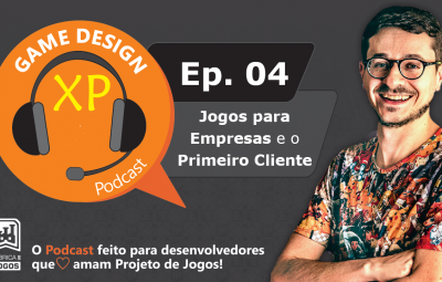 Podcast Game Design XP: Episódio 4 – Fazendo Jogos para Empresas e o Primeiro Cliente