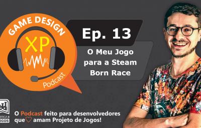 Podcast Game Design XP: Episódio 13: O meu Primeiro Jogo para a Steam: Born Race voltando