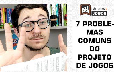 7 Problemas mais Comuns do Projeto de Jogos (e como sair deles)