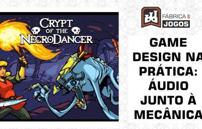 Game Design na Prática: Áudio como Mecânica de Jogo (Crypt of the NecroDancer)