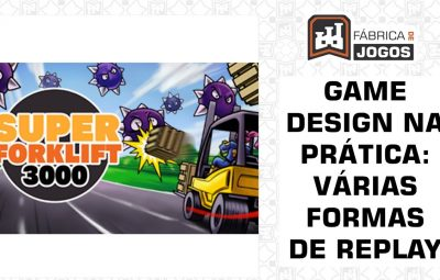 Game Design na Prática: Várias Formas de Replay (Super Forklift 3000)