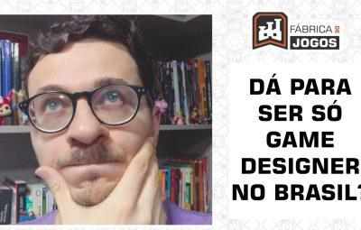 Consigo ser somente Game Designer no Mercado de Games no Brasil?