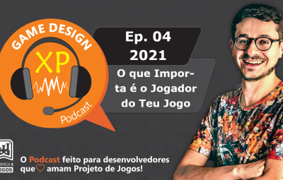 Podcast Game Design XP: Episódio 04 2021: O que Importa é o Jogador do Teu Jogo