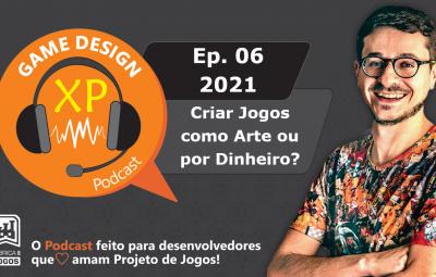 Podcast Game Design XP: Episódio 06 2021: Jogos: fazer como arte ou para ganhar dinheiro?