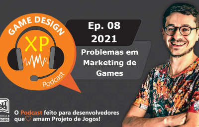 Podcast Game Design XP: Episódio 08 2021: Problemas no Marketing de Games de quem Inicia