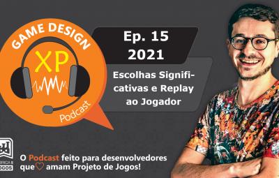 Podcast Game Design XP: Episódio 15 2021: Projetando Escolhas Significativas e Replay aos Jogadores