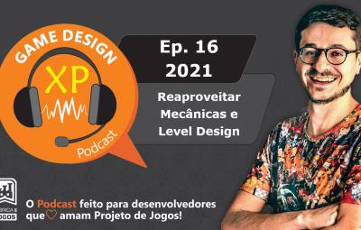 Podcast Game Design XP: Episódio 16 2021: Reaproveitando Mecânicas e Level Design ao Seu Projeto de Jogos