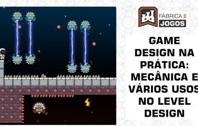 Game Design na Prática: Mecânica e Vários Usos no Level Design (Crazy Gravity)