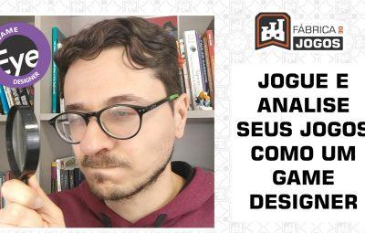Por que é Importante Analisar Jogos como um Game Designer? Game Designer Eye
