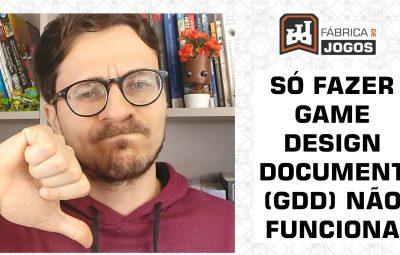 Por que Fazer Só Game Design Document (GDD) Não Funciona e o que Fazer a Respeito
