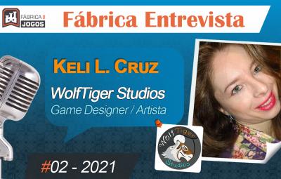 Fábrica Entrevista #02 2021 – Keli L Cruz – Game Designer / Artista – WolfTiger Studios e Flux Games