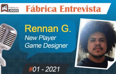 Fábrica Entrevista #01 2021 – Rennan Gonçalves – Game Designer – New Player